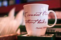 I cannot live without books - Thomas Jefferson... I would like to make a similar mug!
