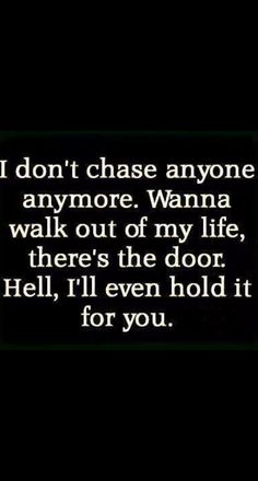 I dont chase anymore