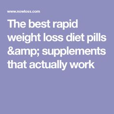 The best rapid weight loss diet pills & supplements that actually work