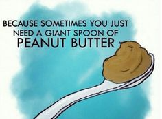 Peanut Butter is the BEST snack!