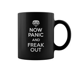 Now Panic and Freak Out Coffee Mug - https://www.sunfrog.com/118730971-549238490.html?68704