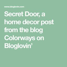 Secret Door, a home decor post from the blog Colorways on Bloglovin'