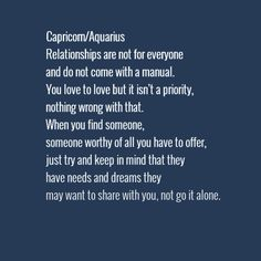 """Relationships are not for everyone and do not come with a manual. You love to love but it isn't a priority, nothing wrong with that. When you find someone, someone worthy of all you have to offer, just try and keep in mind that they have needs and dreams they may want to share with you, not go it alone."" #Capricorn #Aquarius #cusp"