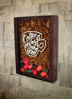 Quadro para Cápsulas de Café - Coffee is always a good idea