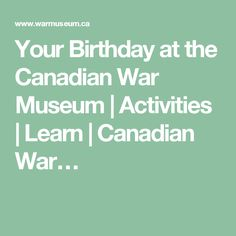 Your Birthday at the Canadian War Museum | Activities | Learn | Canadian War…