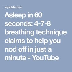 Asleep in 60 seconds: 4-7-8 breathing technique claims to help you nod off in just a minute - YouTube