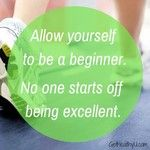 Push perfection aside. Start exactly where you are right now! #GetMoving #YesYouCan