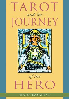 Tarot and the Journey of the Hero by Hajo Banzhaf