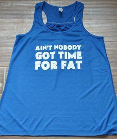 Aint Nobody Got Time For Fat Shirt - Crossfit Shirt - Workout Tank Top - Running Tank
