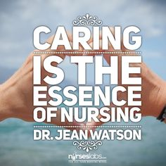 Caring is the essence of nursing. -Dr. Jean Watson  For more #nursing quotes: visit: http://nurseslabs.com/25-inspirational-quotes-every-nurse-read/ #nurses #RN #nurse #humor #quotes
