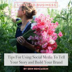 Life & Business: Tips For Using Social Media To Tell Your Story by Erin Benzakein   Design*Sponge   Bloglovin'