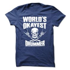 This Shirt Makes A Great Gift For You And Your Family.  Awesome Drummer Shirt WORLD'S OKAYEST DRUMMER .Ugly Sweater, Xmas  Shirts,  Xmas T Shirts,  Job Shirts,  Tees,  Hoodies,  Ugly Sweaters,  Long Sleeve,  Funny Shirts,  Mama,  Boyfriend,  Girl,  Guy,  Lovers,  Papa,  Dad,  Daddy,  Grandma,  Grandpa,  Mi Mi,  Old Man,  Old Woman, Occupation T Shirts, Profession T Shirts, Career T Shirts,