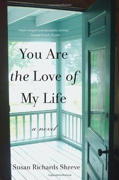 You Are the Love of My Life: A Novel by Susan Richards Shreve http://www.amazon.com/dp/0393082806/ref=cm_sw_r_pi_dp_Y5V5vb02YS2H0