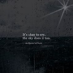 it's okay to cry the sky does it too. via (http://ift.tt/2aGe0vs)