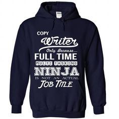 Copy Writer Only Because Full Time Multi Tasking Ninja Is Not An Actual Job T Shirts, Hoodie Sweatshirts