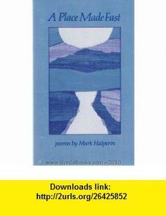 Place Made Fast (9780914742623) Mark Halperin , ISBN-10: 0914742620  , ISBN-13: 978-0914742623 ,  , tutorials , pdf , ebook , torrent , downloads , rapidshare , filesonic , hotfile , megaupload , fileserve