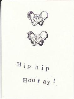 Funny Anatomy Greeting Card: Hip Hip Hooray, $3.00 Bad puns and bare bones!