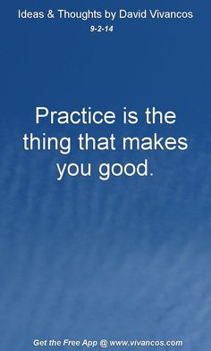 """September 2nd 2014 Idea, """"Practice is the thing that makes you good."""" https://www.youtube.com/watch?v=7ymqSw7aXg4 #quote"""
