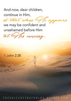 """1 John """"And now, dear children, continue in Him, so that when He appears we may be confident and unashamed before Him at His coming. Jesus Quotes, Bible Quotes, Bible Verse Search, Scriptures, Bible Verses, 1 John 2, Bible Mapping, Christian Warrior, Jesus Is Coming"""