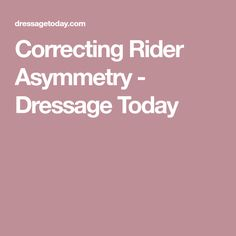 Correcting Rider Asymmetry - Dressage Today