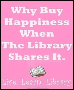 """Why buy happiness when the library shares it?"""