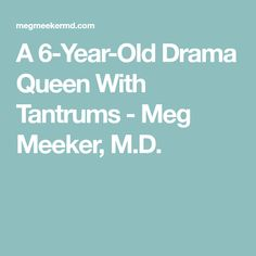 A 6-Year-Old Drama Queen With Tantrums - Meg Meeker, M.D.
