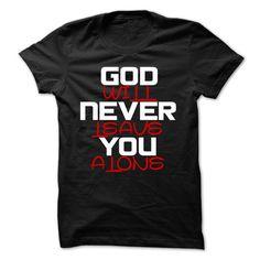 GOD WILL NEVER LEAVE YOU ALONE T Shirt, Hoodie, Sweatshirt