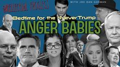 Bedtime for the #NeverTrump Anger Babies--Watch This