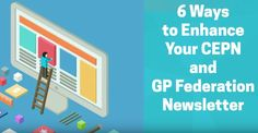 6 Ways to Enhance Your CEPN and GP Federation Newsletter