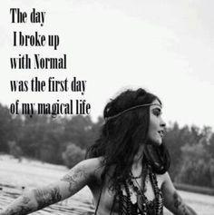 O dia em que cortei com a normalidade, foi o primeiro dia da minha Vida Mágica!