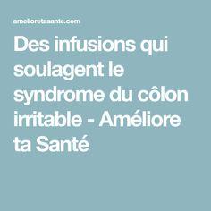 Des infusions qui soulagent le syndrome du côlon irritable - Améliore ta Santé