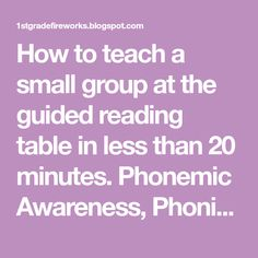 How to teach a small group at the guided reading table in less than 20 minutes. Phonemic Awareness, Phonics, comprehension, fluency,spelling,writing,guided reading.