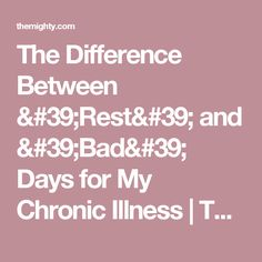 The Difference Between 'Rest' and 'Bad' Days for My Chronic Illness | The Mighty