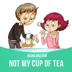"""Not your cup of tea"" means ""not what you like"". Example: Thanks for inviting me, but opera isn't really my cup of tea. Slang English, English Idioms, English Phrases, English Words, English Lessons, English Grammar, English Language, Vocabulary Meaning, Grammar And Vocabulary"