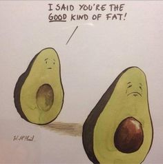 """""""I said you're the GOOD kind of fat!"""" - said the pitt-less avocado lol They probably should have had this the other way around... with HIM carrying the seed... lolol"""