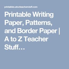 Printable Writing Paper, Patterns, and Border Paper | A to Z Teacher Stuff…