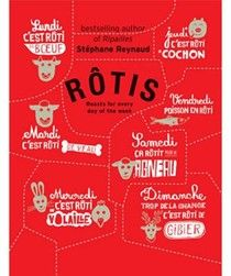 Rôtis: Roasts for Every Day of the Week