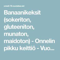 Banaanikeksit (sokeriton, gluteeniton, munaton, maidoton) - Onnelin pikku keittiö - Vuodatus.net