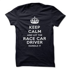Keep Calm And Let The RaceCar driver Handle It T Shirt, Hoodie, Sweatshirts - make your own shirt #fashion #clothing