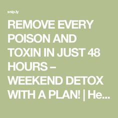REMOVE EVERY POISON AND TOXIN IN JUST 48 HOURS – WEEKEND DETOX WITH A PLAN! | Health Club