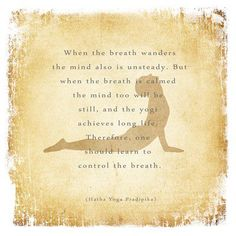 """When the breath is calmed, the mind too will be stilled..."""