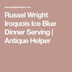 Russel Wright Iroquois Ice Blue Dinner Serving | Antique Helper