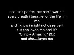 Simply Amazing by Trey Songz <3 I absolutely love the chorus to this song <3 <3 <3 the beginning is eh, whatever but the chorus is OMG AMAZING <3