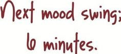 Next mood swing 6 Minutes - Funny Lettering Quote - Girl Bedroom OR Car Bumper Sticker - Peel
