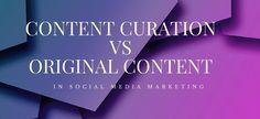 Content Curation vs Original Content in Social Media Marketing
