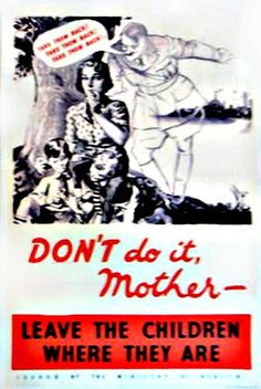 """British WWII poster, encouraging evacuating children to the country """"Don't do it. Mother - Leave the children where they are"""" - whispers a spectral Adolf Hitler."""