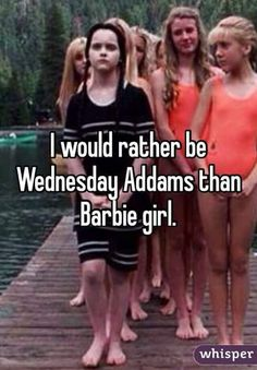 i would rather be Wednesday Addams...