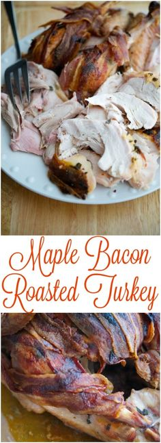 Maple Bacon Roasted Turkey This recipe for Maple Bacon Roasted Turkey is so easy to make, you'll spend less time in the kitchen this Thanksgiving and more time with your guests.