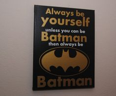 Always be yourself unless you can be batman then always be batman - custom canvas quotes & wall art