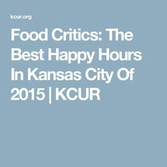 Food Critics: The Best Happy Hours In Kansas City Of 2015 | KCUR